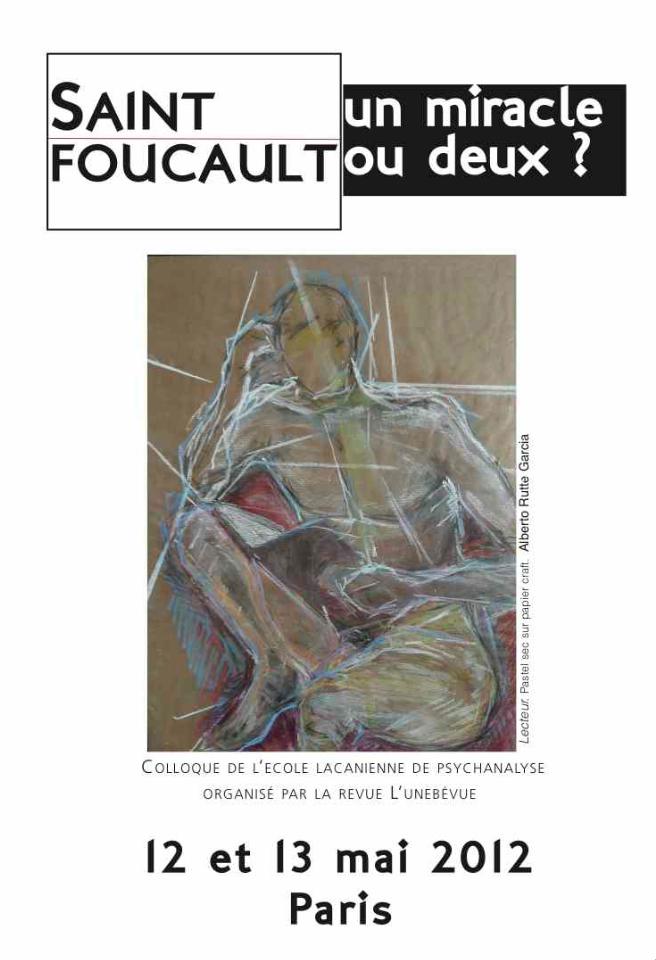 Saint Foucault, un miracle ou deux ? / Colloque de l'ELP organisé par l'Unebévue / Paris 12-13 mai 2012, Maison de l'Europe dans Flux stfoucaultelp