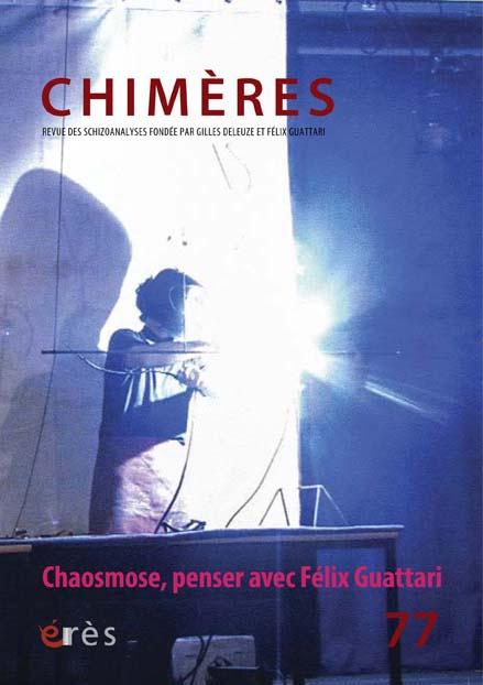 Chaosmose 1, penser avec Félix Guattari / Chimères n°77 / Edito : Chaosmose, une lecture collective / Pascale Criton dans Chimères chimeres77chaosmoseguattari