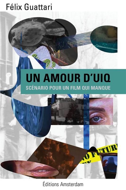 Un amour d'UIQ (scénario pour un film qui manque) / Félix Guattari / Silvia Maglioni et Graeme Thomson / Isabelle Mangou dans Anarchies unamourduiq